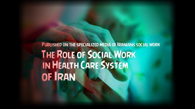The Role of Social Work in Health Care System of Iran